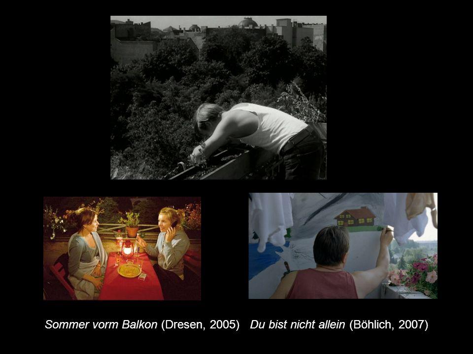 Sommer vorm Balkon (Dresen, 2005) Du bist nicht allein (Böhlich, 2007)
