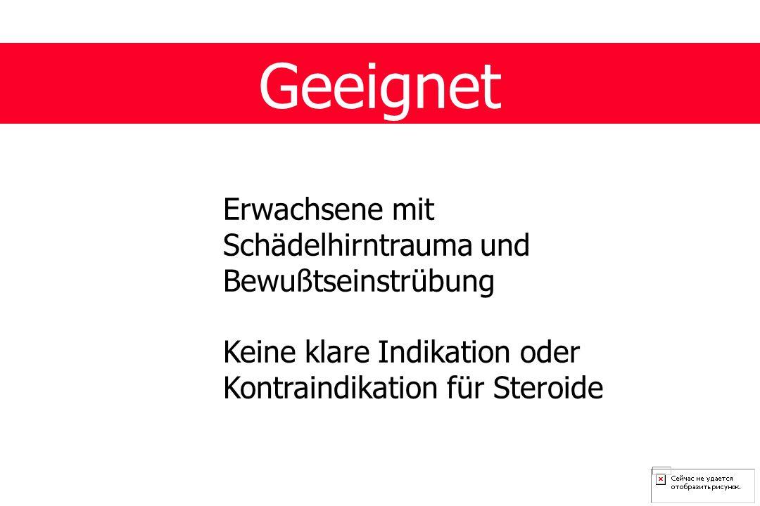 Geeignet Erwachsene mit Schädelhirntrauma und Bewußtseinstrübung Keine klare Indikation oder Kontraindikation für Steroide