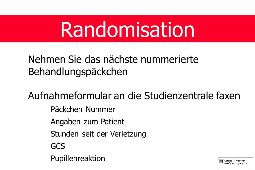 Randomisation Nehmen Sie das nächste nummerierte Behandlungspäckchen Aufnahmeformular an die Studienzentrale faxen Päckchen Nummer Angaben zum Patient Stunden seit der Verletzung GCS Pupillenreaktion