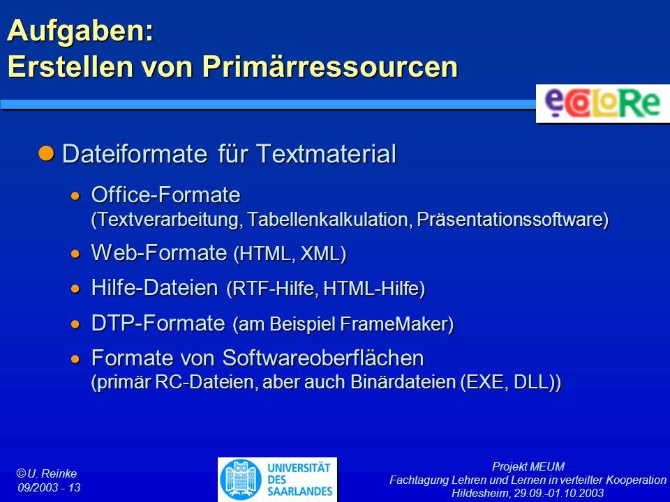Projekt MEUM Fachtagung Lehren und Lernen in verteilter Kooperation Hildesheim, 29.09.-01.10.2003 ã U. Reinke 09/2003 - 13 Aufgaben: Erstellen von Pri