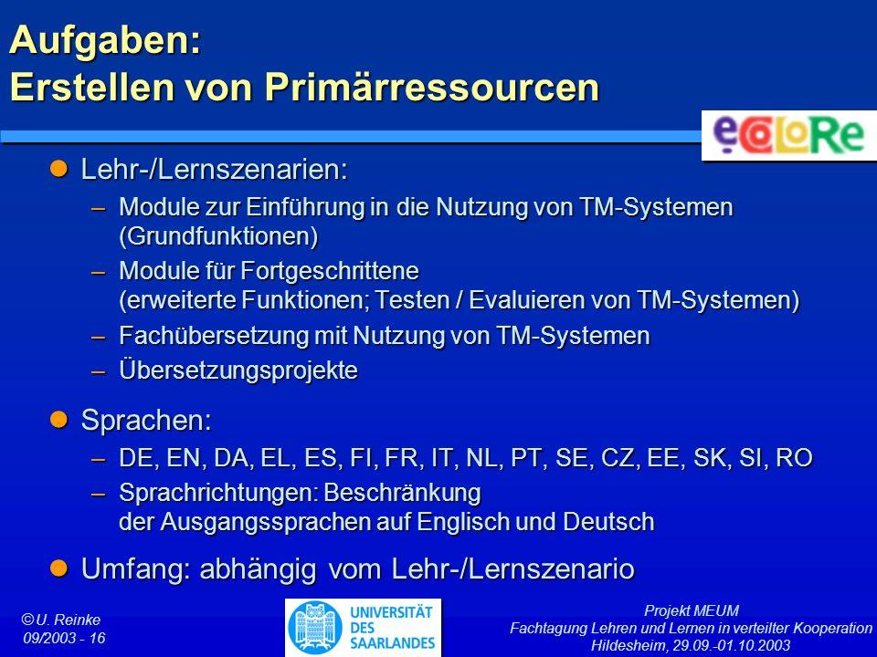 Projekt MEUM Fachtagung Lehren und Lernen in verteilter Kooperation Hildesheim, 29.09.-01.10.2003 ã U. Reinke 09/2003 - 16 Aufgaben: Erstellen von Pri