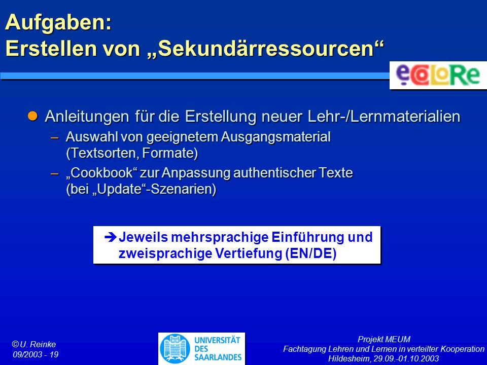 Projekt MEUM Fachtagung Lehren und Lernen in verteilter Kooperation Hildesheim, 29.09.-01.10.2003 ã U. Reinke 09/2003 - 19 Aufgaben: Erstellen von Sek