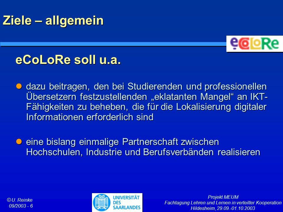 Projekt MEUM Fachtagung Lehren und Lernen in verteilter Kooperation Hildesheim, 29.09.-01.10.2003 ã U. Reinke 09/2003 - 6 Ziele – allgemein eCoLoRe so
