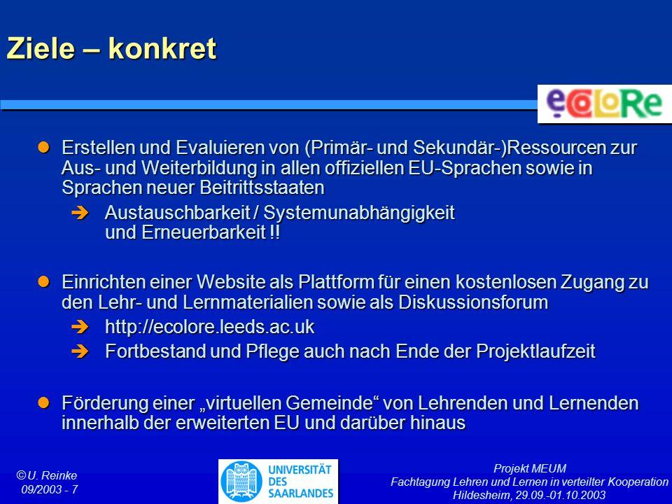 Projekt MEUM Fachtagung Lehren und Lernen in verteilter Kooperation Hildesheim, 29.09.-01.10.2003 ã U. Reinke 09/2003 - 7 Ziele – konkret Erstellen un