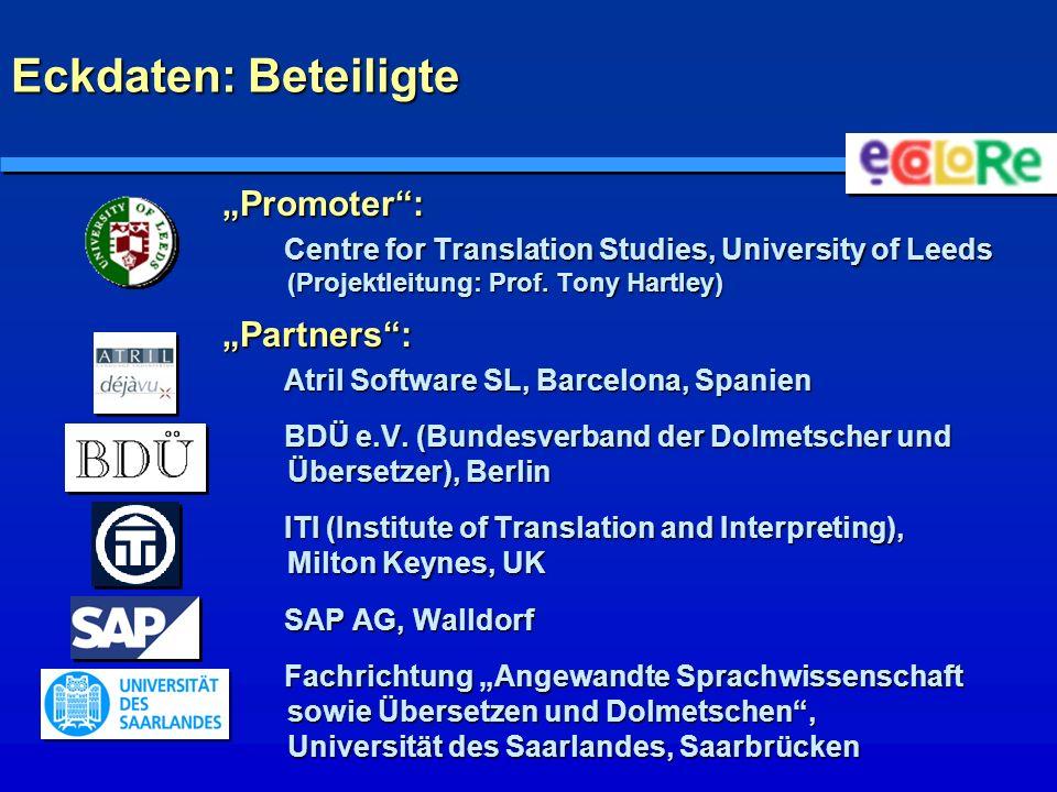 Eckdaten: Beteiligte Promoter: Centre for Translation Studies, University of Leeds (Projektleitung: Prof. Tony Hartley) Partners: Atril Software SL, B