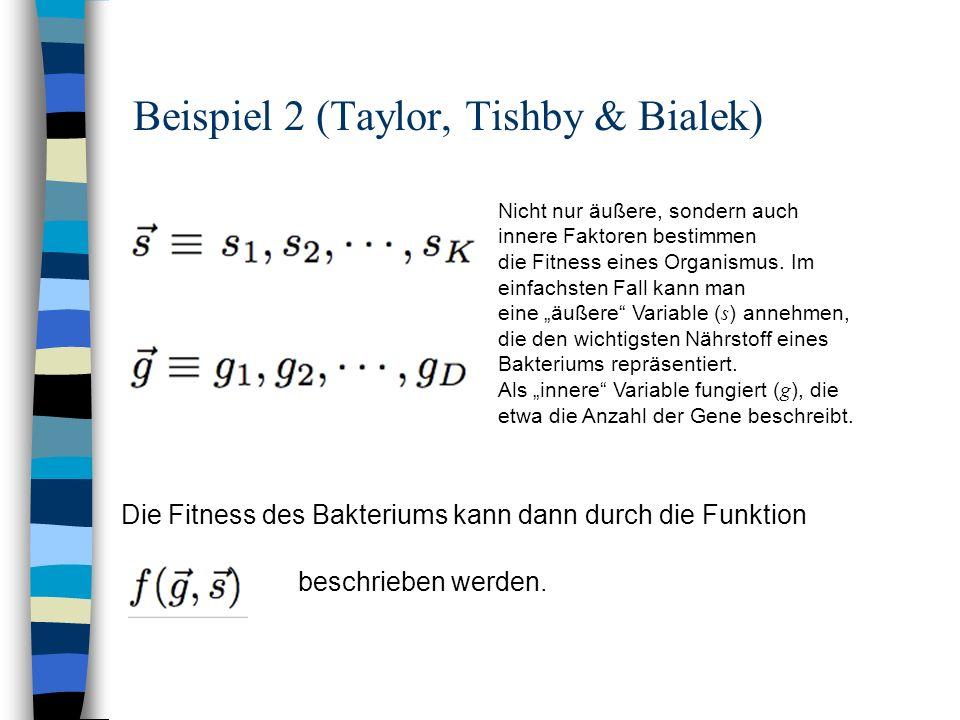 Beispiel 2 (Taylor, Tishby & Bialek) Nicht nur äußere, sondern auch innere Faktoren bestimmen die Fitness eines Organismus. Im einfachsten Fall kann m
