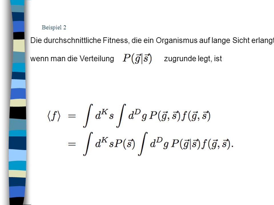 Beispiel 2 Die durchschnittliche Fitness, die ein Organismus auf lange Sicht erlangt, wenn man die Verteilung zugrunde legt, ist