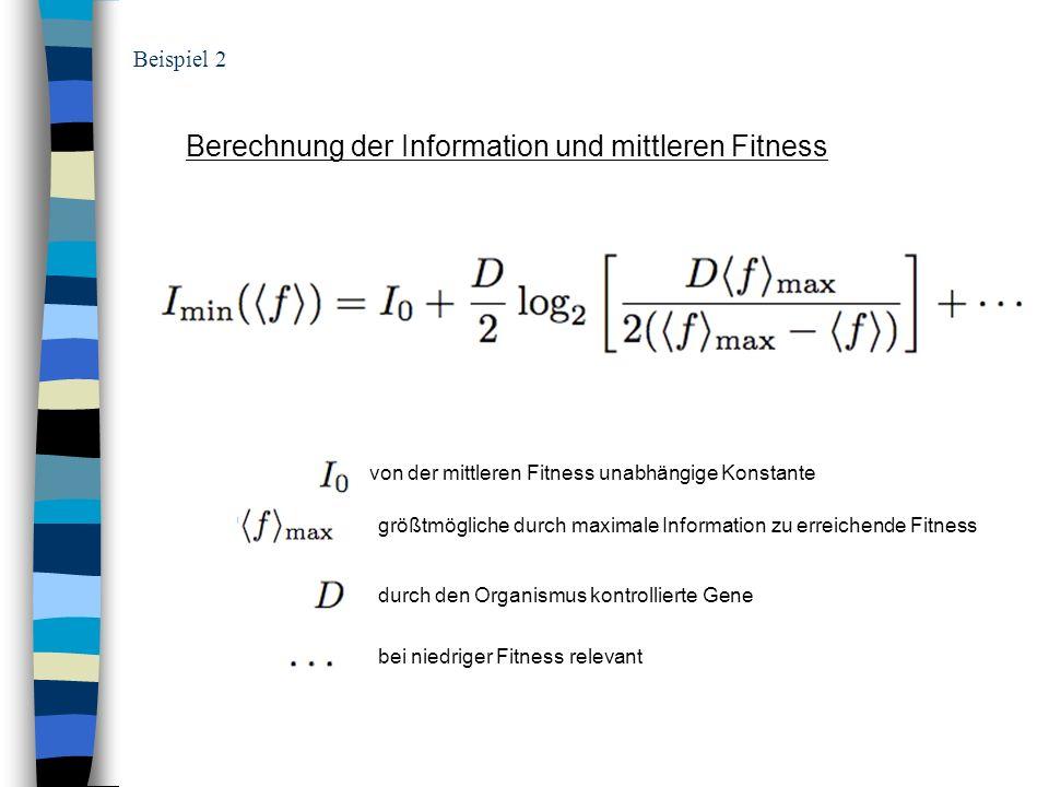 Beispiel 2 Berechnung der Information und mittleren Fitness von der mittleren Fitness unabhängige Konstante größtmögliche durch maximale Information z