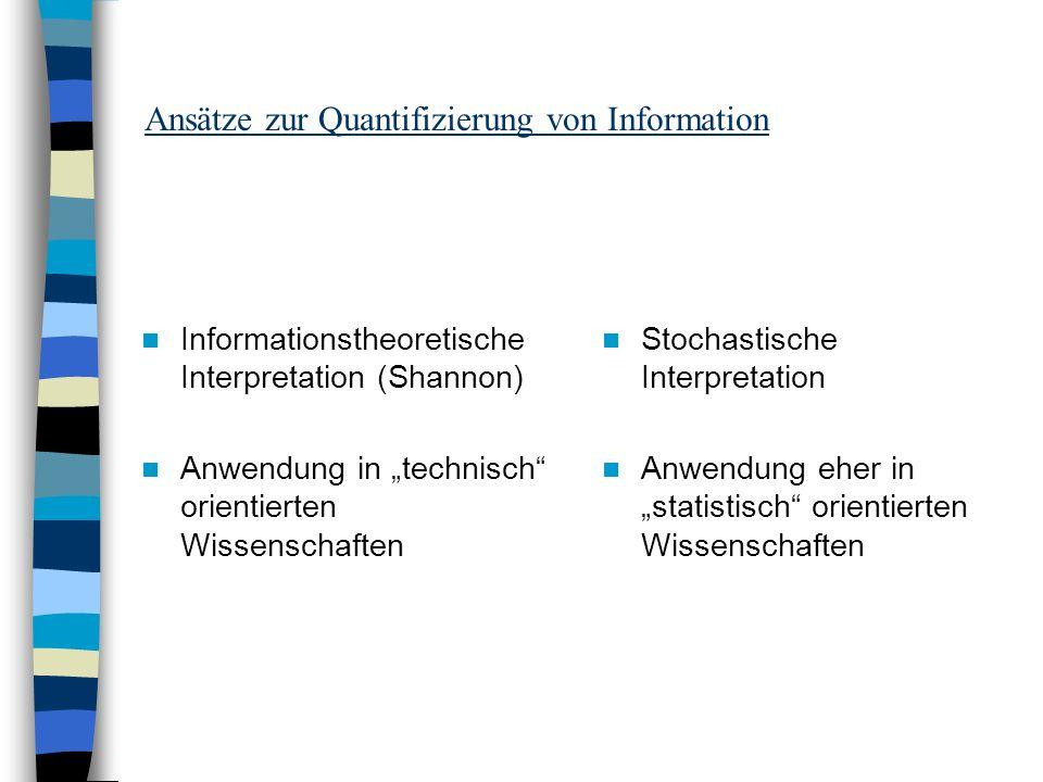 Ansätze zur Quantifizierung von Information Informationstheoretische Interpretation (Shannon) Anwendung in technisch orientierten Wissenschaften Stoch