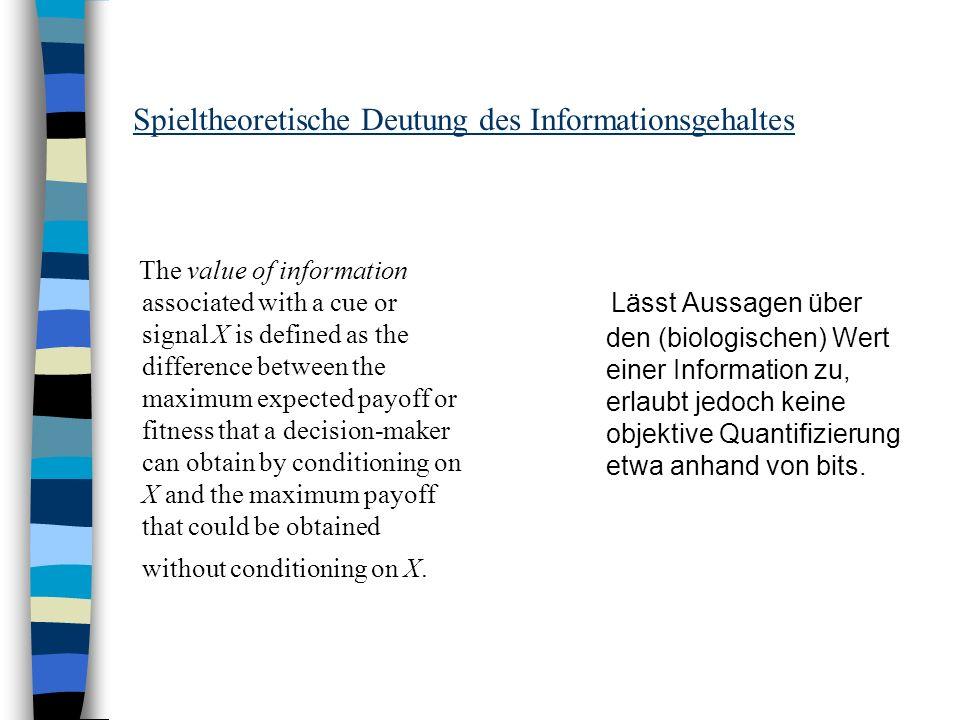 Spieltheoretische Deutung des Informationsgehaltes Lässt Aussagen über den (biologischen) Wert einer Information zu, erlaubt jedoch keine objektive Qu