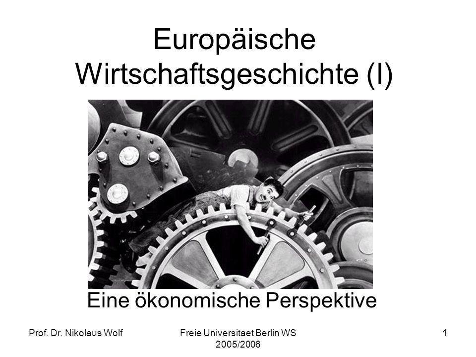 Prof. Dr. Nikolaus WolfFreie Universitaet Berlin WS 2005/2006 1 Europäische Wirtschaftsgeschichte (I) Eine ökonomische Perspektive