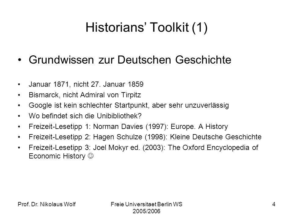 Prof. Dr. Nikolaus WolfFreie Universitaet Berlin WS 2005/2006 4 Historians Toolkit (1) Grundwissen zur Deutschen Geschichte Januar 1871, nicht 27. Jan