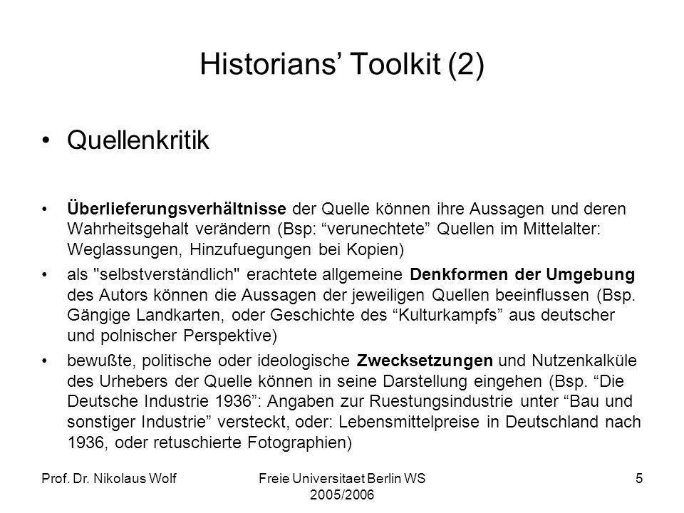 Prof. Dr. Nikolaus WolfFreie Universitaet Berlin WS 2005/2006 5 Historians Toolkit (2) Quellenkritik Überlieferungsverhältnisse der Quelle können ihre