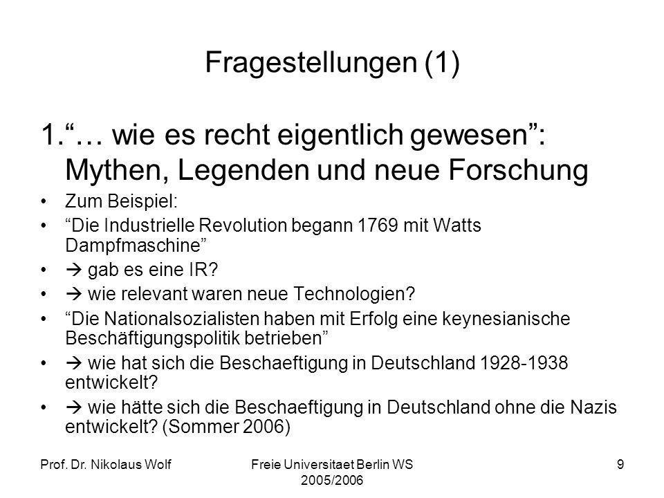 Prof. Dr. Nikolaus WolfFreie Universitaet Berlin WS 2005/2006 9 Fragestellungen (1) 1.… wie es recht eigentlich gewesen: Mythen, Legenden und neue For