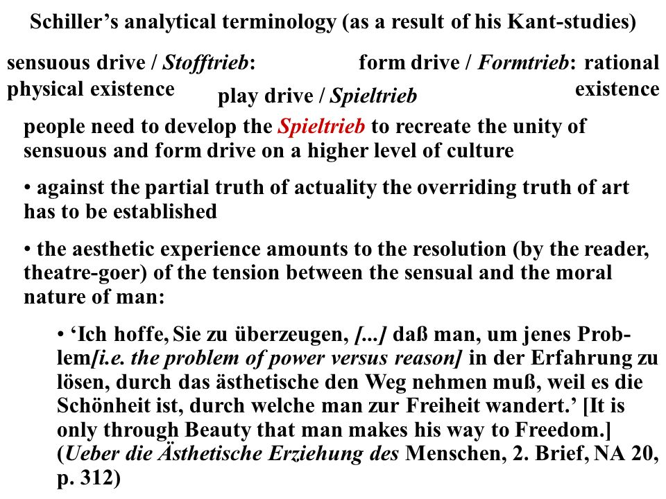 sensuous drive / Stofftrieb: physical existence form drive / Formtrieb: rational existence Schillers analytical terminology (as a result of his Kant-s