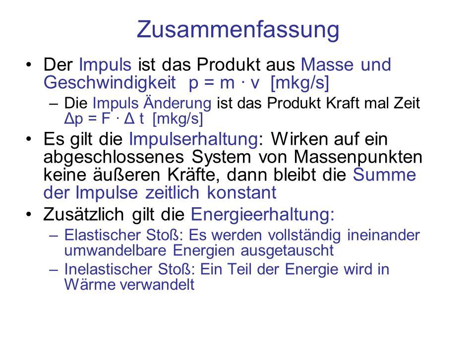 Zusammenfassung Der Impuls ist das Produkt aus Masse und Geschwindigkeit p = m · v [mkg/s] –Die Impuls Änderung ist das Produkt Kraft mal Zeit Δp = F