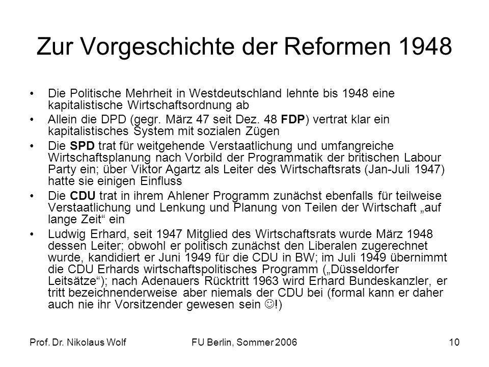 Prof. Dr. Nikolaus WolfFU Berlin, Sommer 200610 Zur Vorgeschichte der Reformen 1948 Die Politische Mehrheit in Westdeutschland lehnte bis 1948 eine ka