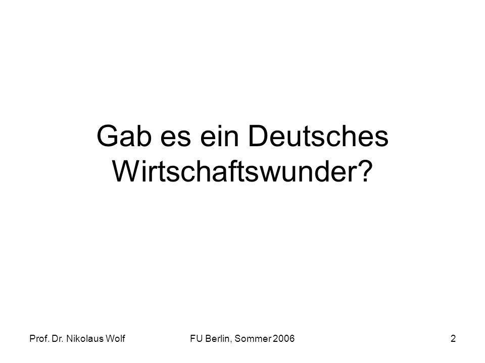 Prof. Dr. Nikolaus WolfFU Berlin, Sommer 20062 Gab es ein Deutsches Wirtschaftswunder?