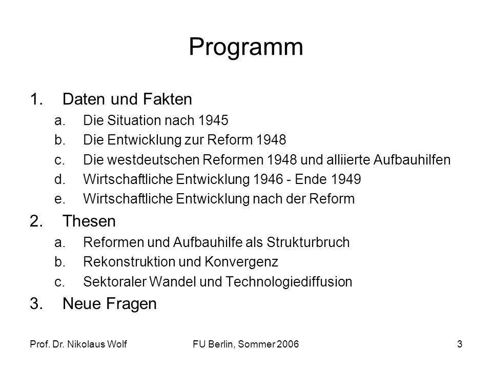 Prof. Dr. Nikolaus WolfFU Berlin, Sommer 20063 Programm 1.Daten und Fakten a.Die Situation nach 1945 b.Die Entwicklung zur Reform 1948 c.Die westdeuts