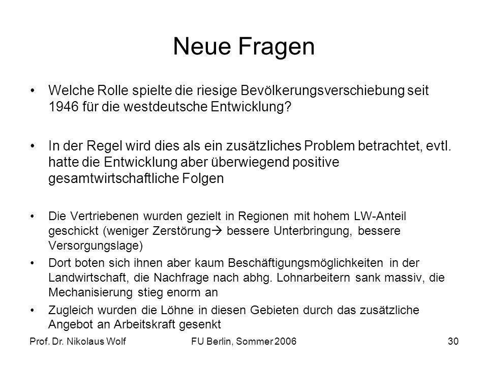 Prof. Dr. Nikolaus WolfFU Berlin, Sommer 200630 Neue Fragen Welche Rolle spielte die riesige Bevölkerungsverschiebung seit 1946 für die westdeutsche E