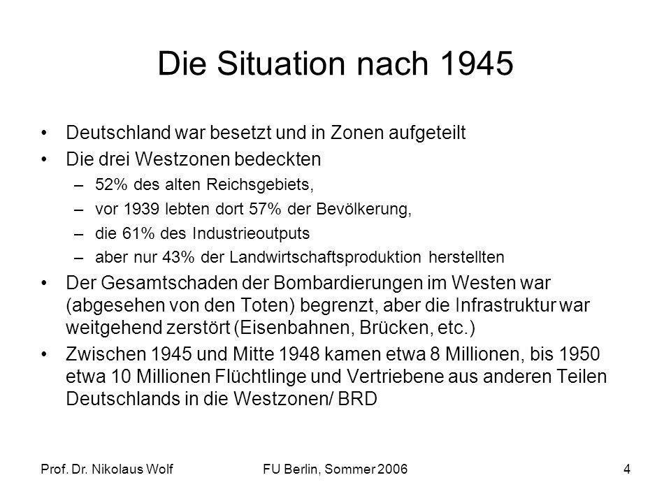 Prof. Dr. Nikolaus WolfFU Berlin, Sommer 20064 Die Situation nach 1945 Deutschland war besetzt und in Zonen aufgeteilt Die drei Westzonen bedeckten –5