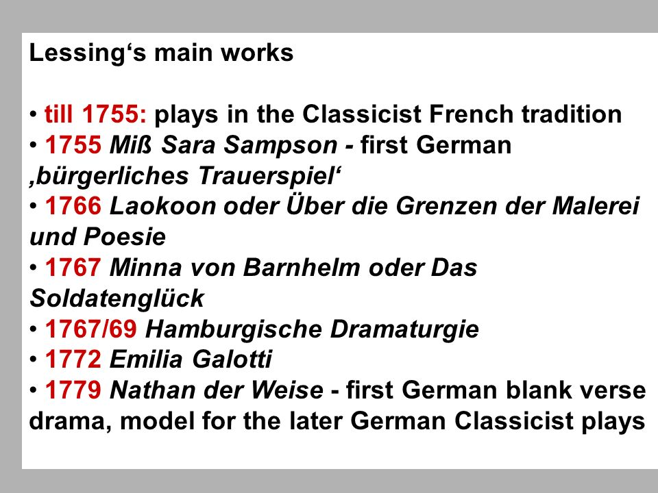 Lessings main works till 1755: plays in the Classicist French tradition 1755 Miß Sara Sampson - first German bürgerliches Trauerspiel 1766 Laokoon ode