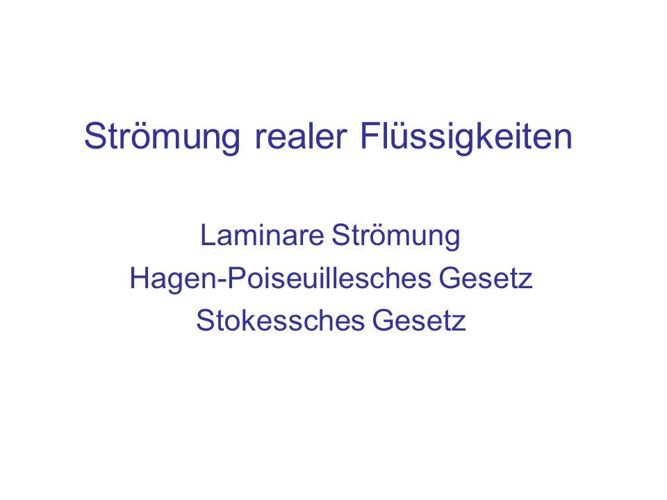 Strömung realer Flüssigkeiten Laminare Strömung Hagen-Poiseuillesches Gesetz Stokessches Gesetz