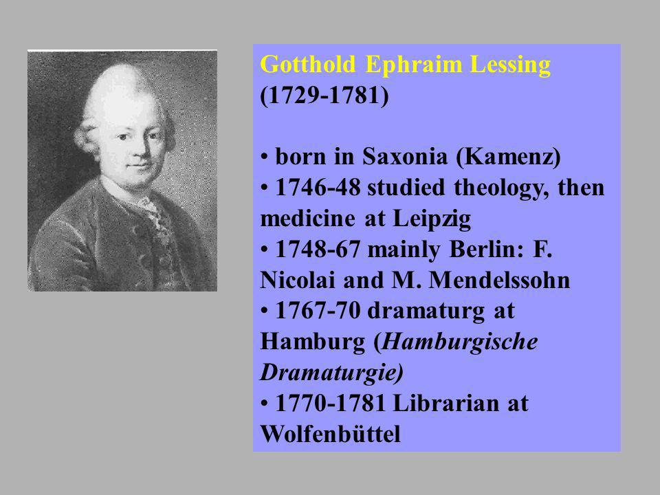Gotthold Ephraim Lessing (1729-1781) born in Saxonia (Kamenz) 1746-48 studied theology, then medicine at Leipzig 1748-67 mainly Berlin: F. Nicolai and