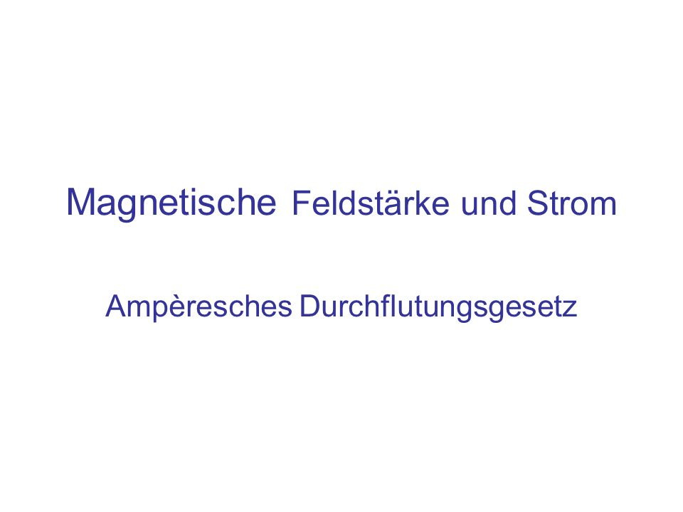 Ampèresches Durchflutungsgesetz Magnetische Feldstärke und Strom