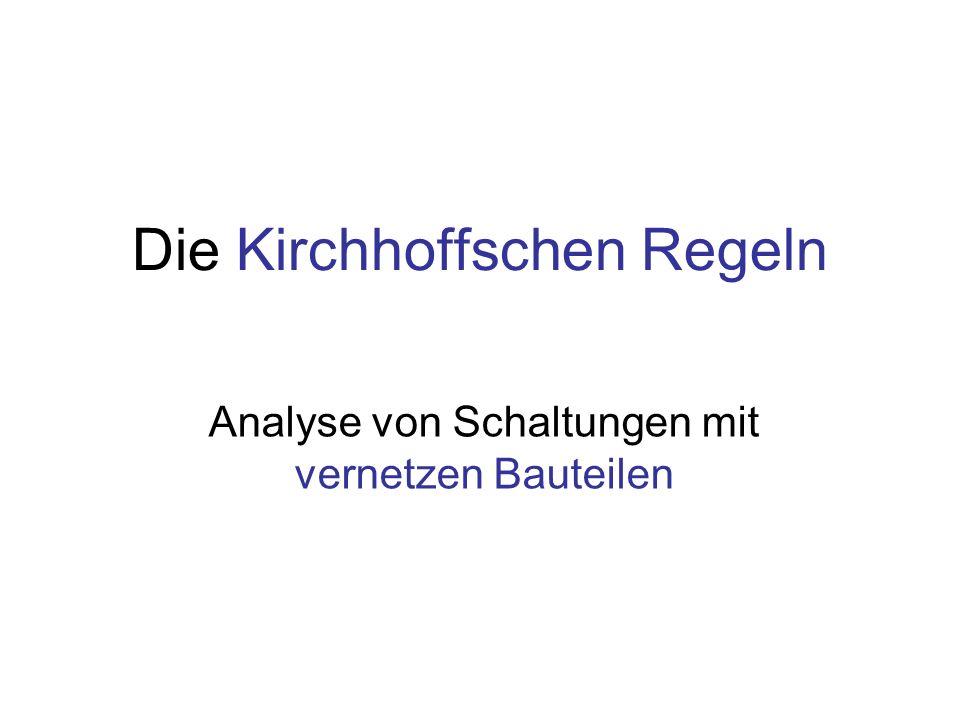 Die Kirchhoffschen Regeln Analyse von Schaltungen mit vernetzen Bauteilen