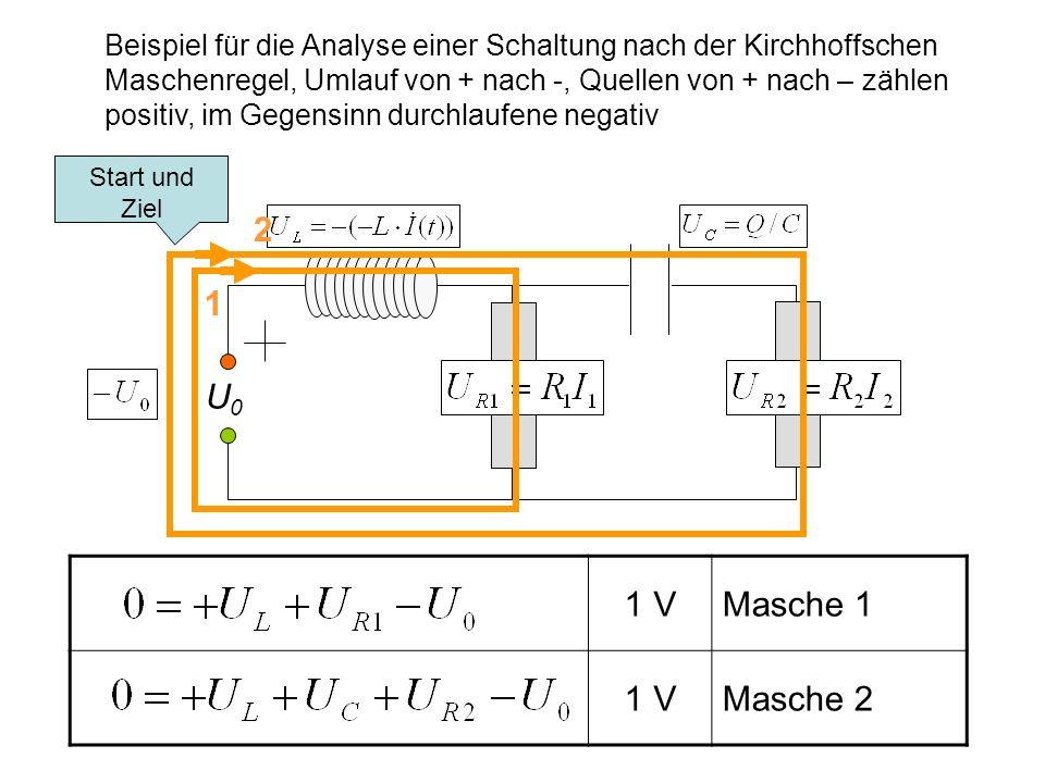 1 VMasche 1 1 VMasche 2 Beispiel für die Analyse einer Schaltung nach der Kirchhoffschen Maschenregel, Umlauf von + nach -, Quellen von + nach – zähle