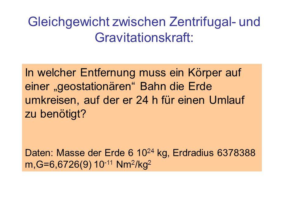 Gleichgewicht zwischen Zentrifugal- und Gravitationskraft: In welcher Entfernung muss ein Körper auf einer geostationären Bahn die Erde umkreisen, auf