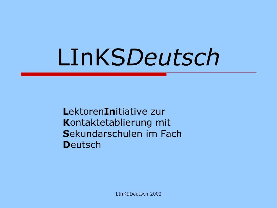 LInKSDeutsch 2002 LInKSDeutsch LektorenInitiative zur Kontaktetablierung mit Sekundarschulen im Fach Deutsch