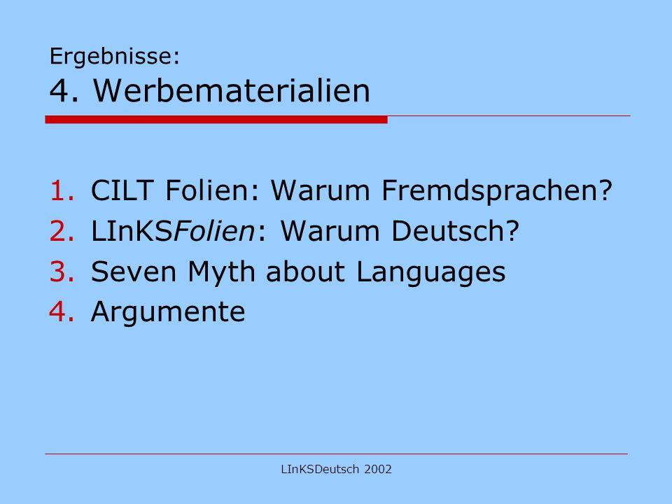LInKSDeutsch 2002 Ergebnisse: 4. Werbematerialien 1.CILT Folien: Warum Fremdsprachen.