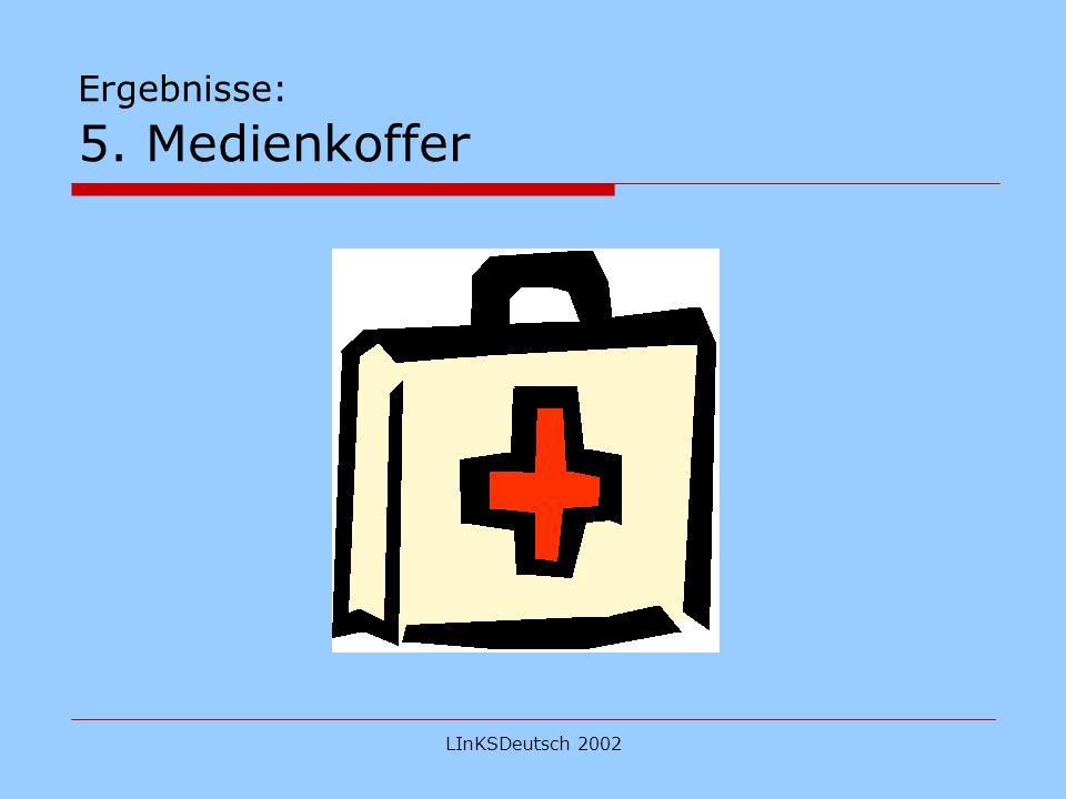 LInKSDeutsch 2002 Ergebnisse: 5. Medienkoffer