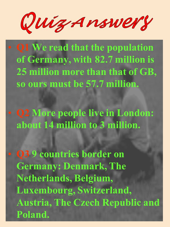 Q1 We read that the population of Germany, with 82.7 million is 25 million more than that of GB, so ours must be 57.7 million.