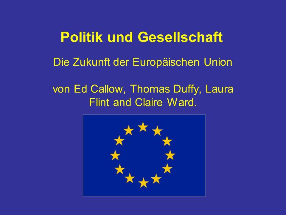 Politik und Gesellschaft Die Zukunft der Europäischen Union von Ed Callow, Thomas Duffy, Laura Flint and Claire Ward.