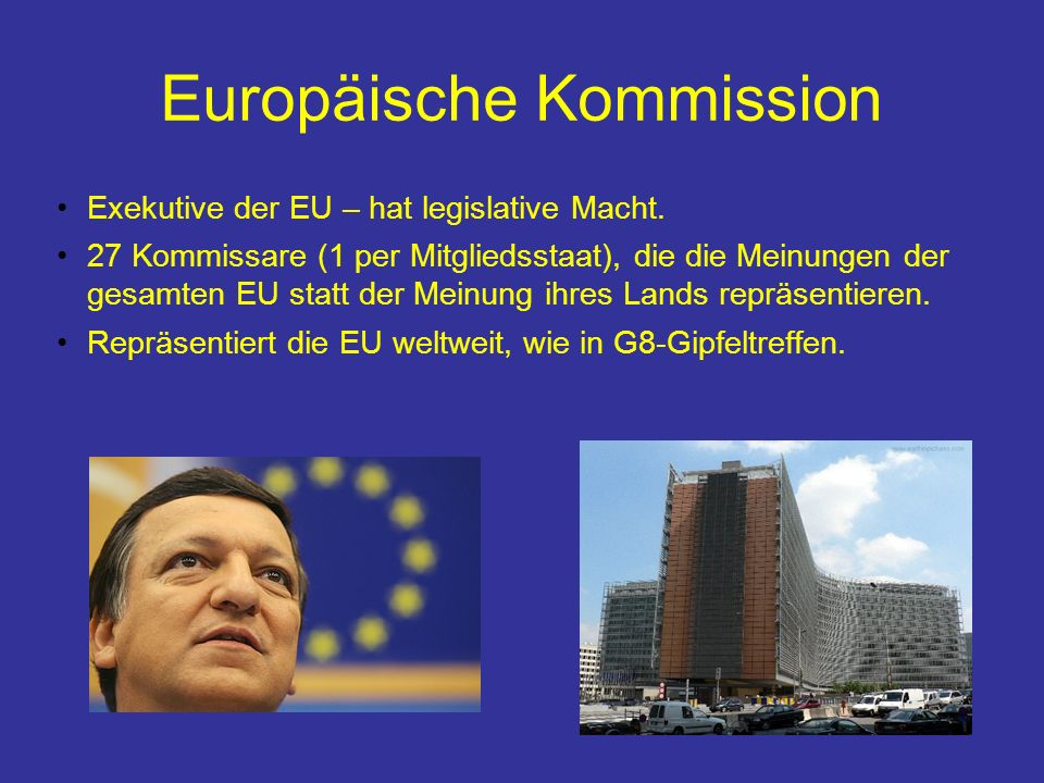 Europäische Kommission Exekutive der EU – hat legislative Macht.