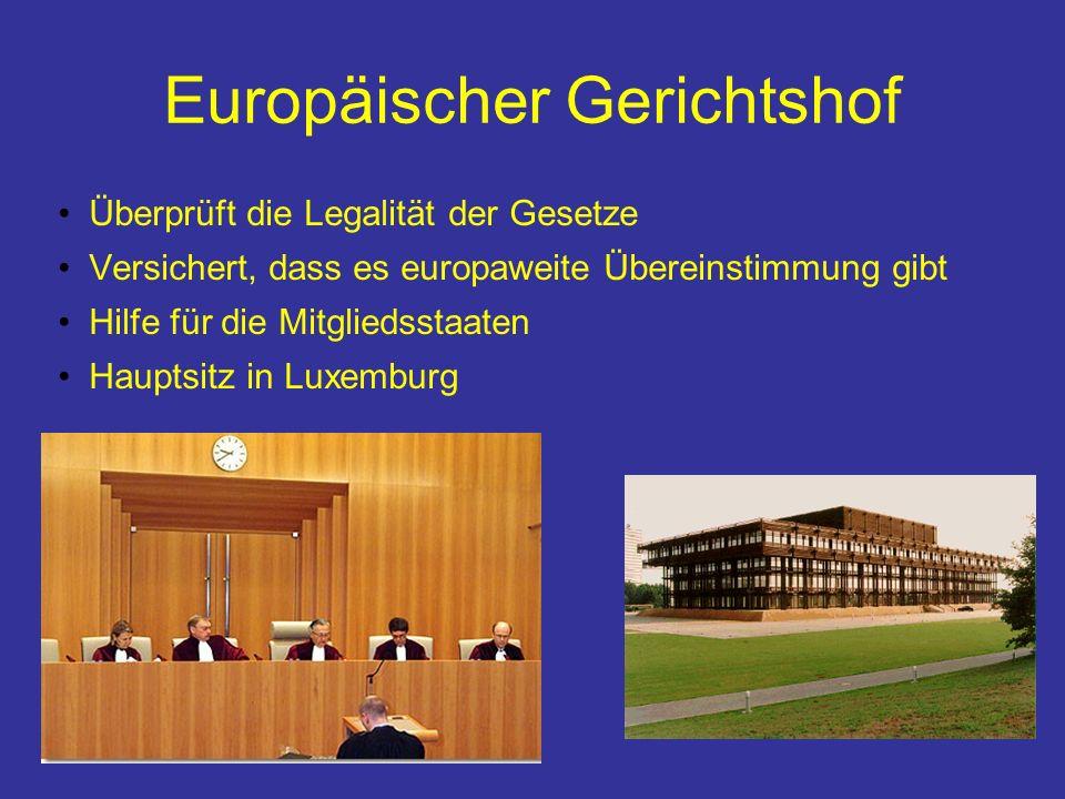 Europäischer Gerichtshof Überprüft die Legalität der Gesetze Versichert, dass es europaweite Übereinstimmung gibt Hilfe für die Mitgliedsstaaten Hauptsitz in Luxemburg