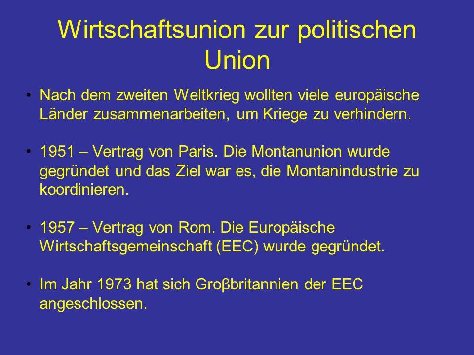 Wirtschaftsunion zur politischen Union Nach dem zweiten Weltkrieg wollten viele europäische Länder zusammenarbeiten, um Kriege zu verhindern.