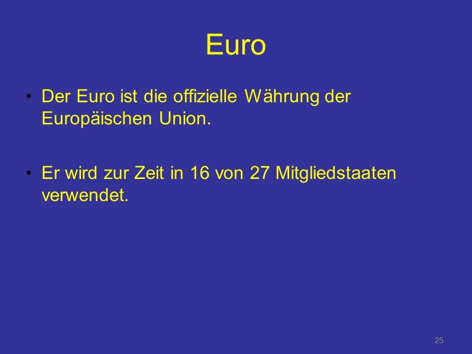25 Euro Der Euro ist die offizielle Währung der Europäischen Union.