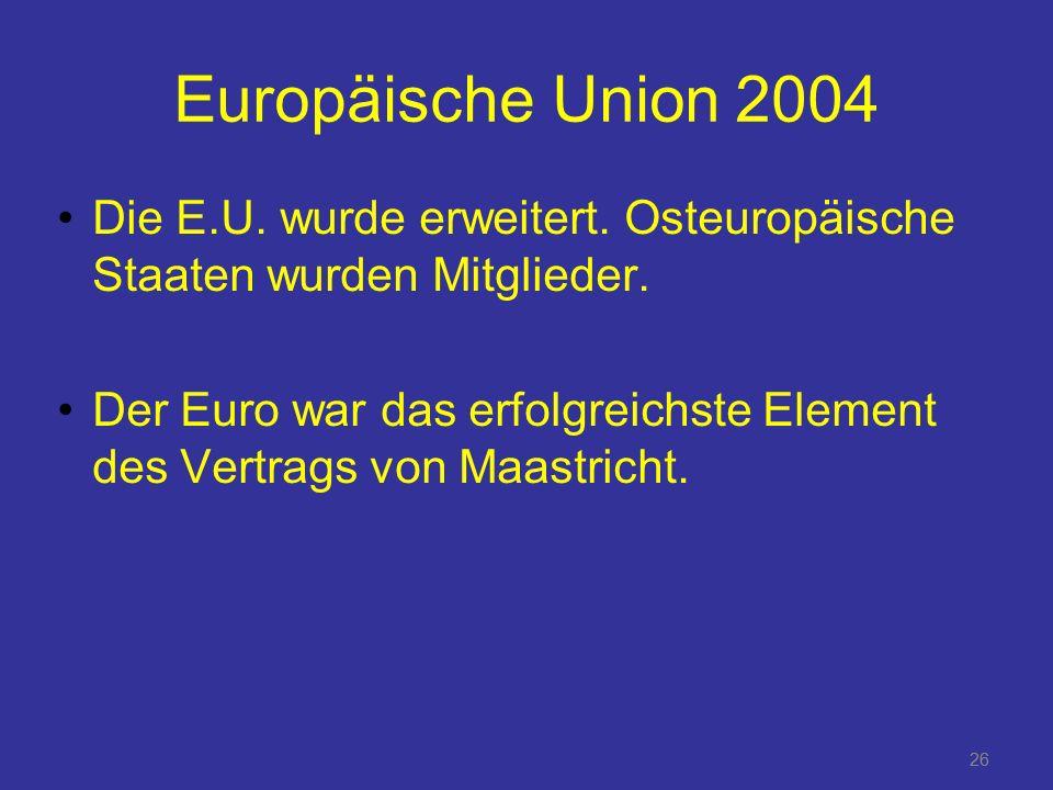 26 Europäische Union 2004 Die E.U.wurde erweitert.
