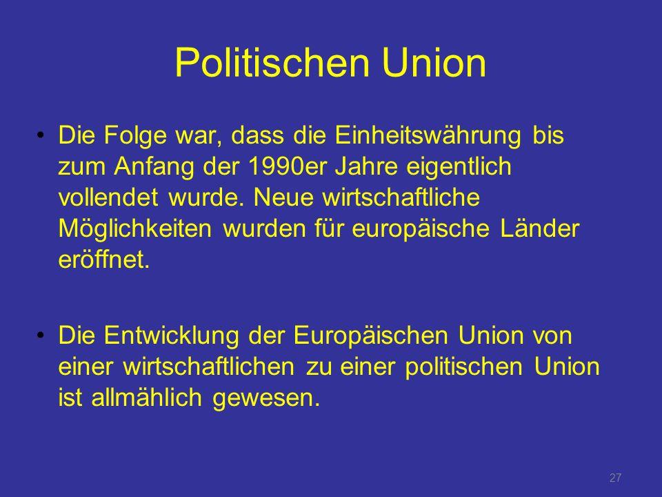 27 Politischen Union Die Folge war, dass die Einheitswährung bis zum Anfang der 1990er Jahre eigentlich vollendet wurde.