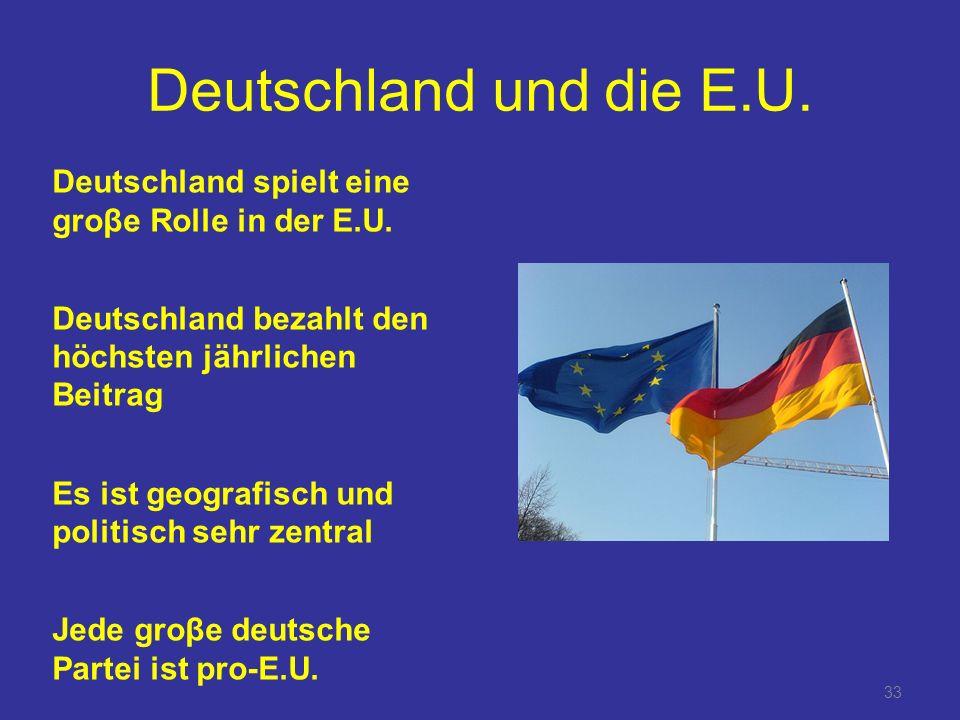 33 Deutschland und die E.U.Deutschland spielt eine groβe Rolle in der E.U.