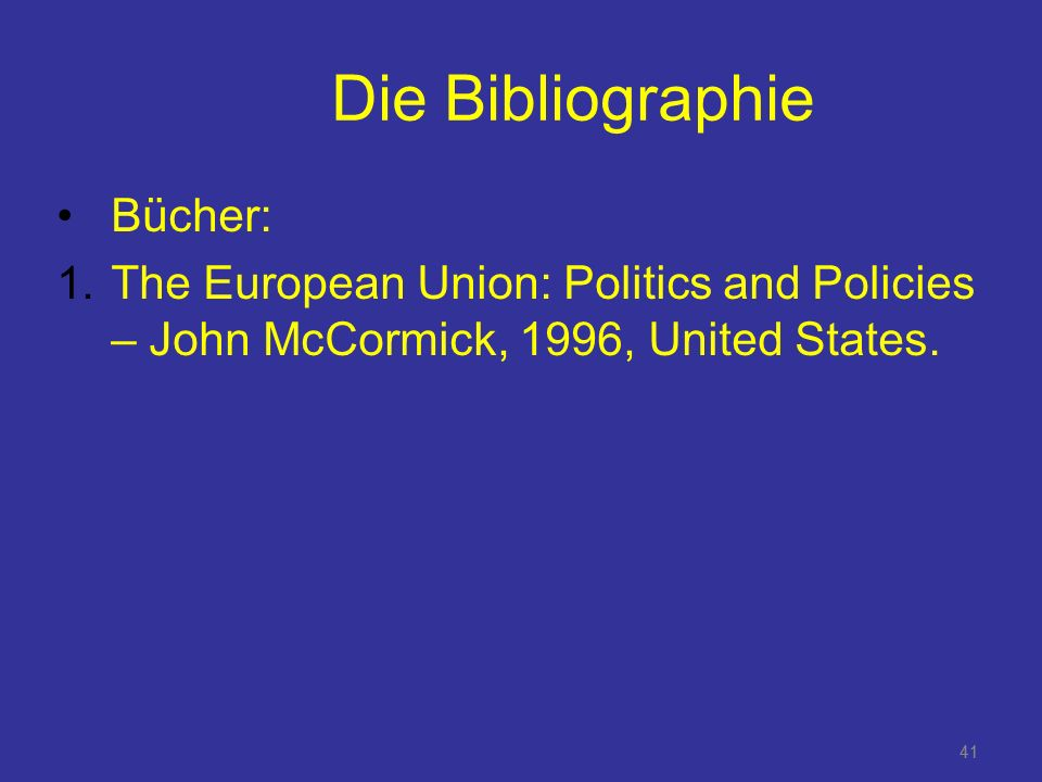 41 Die Bibliographie Bücher: 1. The European Union: Politics and Policies – John McCormick, 1996, United States. 41