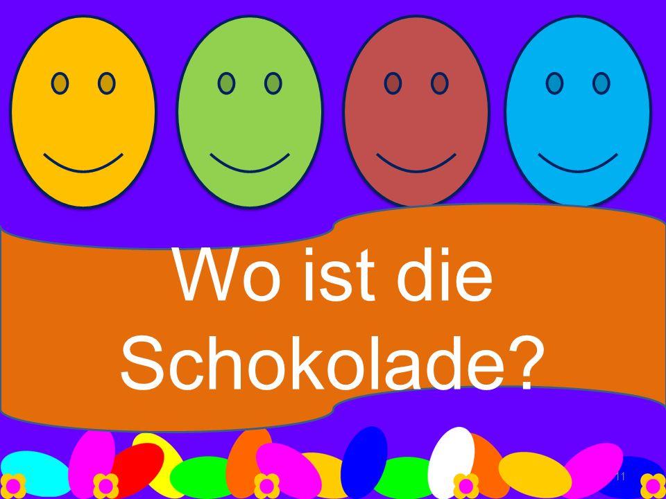 Wo ist die Schokolade? 11