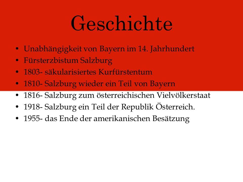Geschichte Unabhängigkeit von Bayern im 14. Jahrhundert Fürsterzbistum Salzburg 1803- säkularisiertes Kurfürstentum 1810- Salzburg wieder ein Teil von