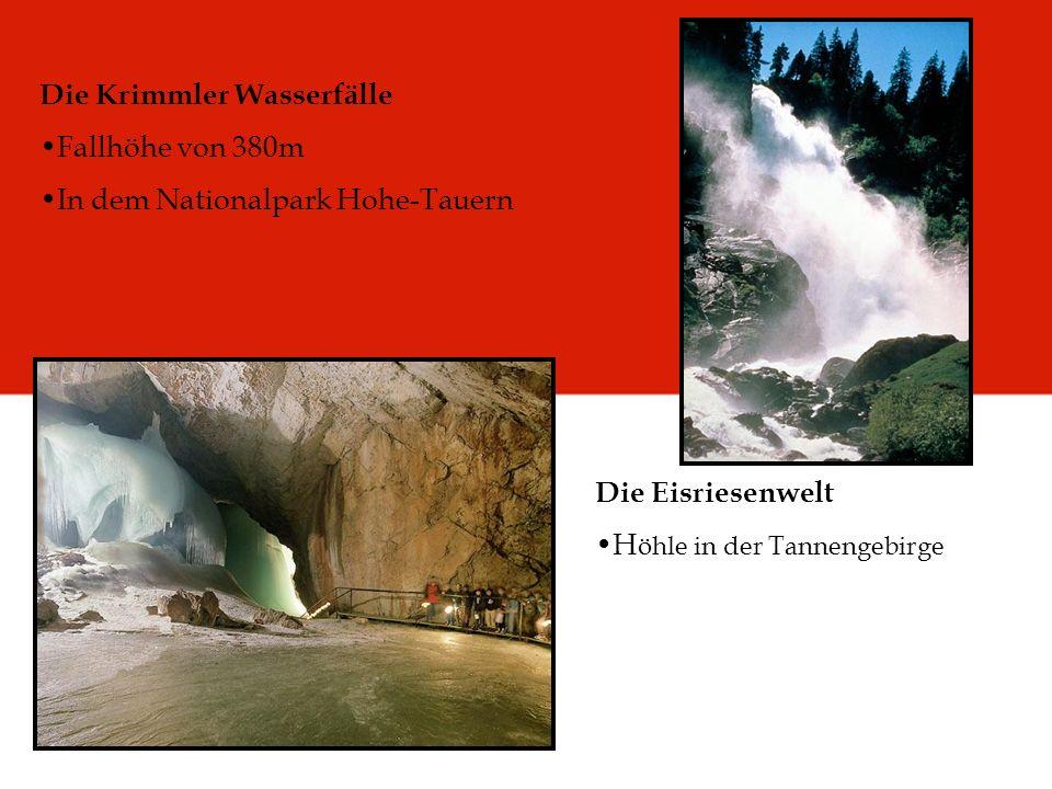 Die Krimmler Wasserfälle Fallhöhe von 380m In dem Nationalpark Hohe-Tauern Die Eisriesenwelt H öhle in der Tannengebirge
