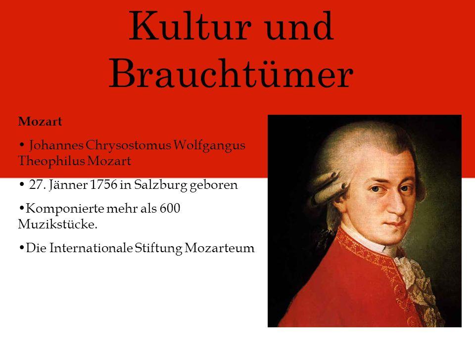 Kultur und Brauchtümer Mozart Johannes Chrysostomus Wolfgangus Theophilus Mozart 27. Jänner 1756 in Salzburg geboren Komponierte mehr als 600 Muzikstü