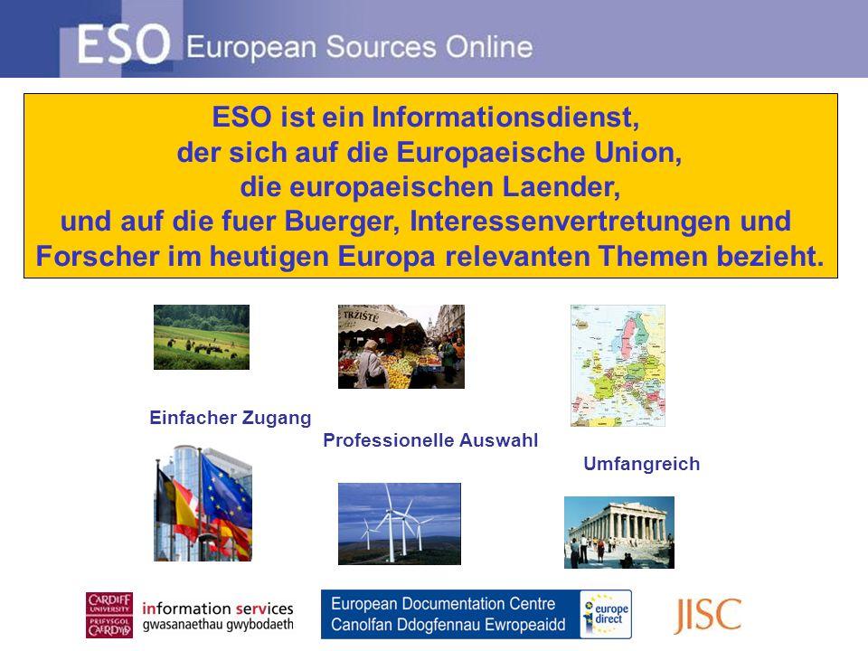 ESO ist ein Informationsdienst, der sich auf die Europaeische Union, die europaeischen Laender, und auf die fuer Buerger, Interessenvertretungen und Forscher im heutigen Europa relevanten Themen bezieht.